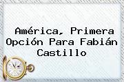 América, Primera Opción Para Fabián Castillo