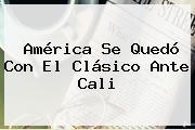 <b>América</b> Se Quedó Con El Clásico Ante <b>Cali</b>