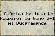 América Se Toma Un Respiro: Le Ganó 2-1 Al Bucaramanga