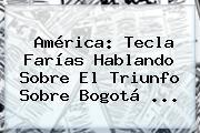 América: Tecla Farías Hablando Sobre El Triunfo Sobre Bogotá <b>...</b>