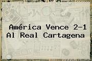<b>América</b> Vence 2-1 Al Real Cartagena