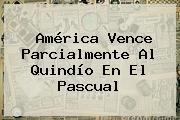 <b>América</b> Vence Parcialmente Al <b>Quindío</b> En El Pascual