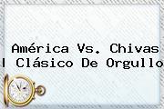 <b>América Vs</b>. <b>Chivas</b> | Clásico De Orgullo