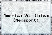 <b>América Vs</b>. <b>Chivas</b> (Mexsport)