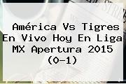 América Vs Tigres En Vivo Hoy En <b>Liga MX</b> Apertura <b>2015</b> (0-1)