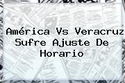 <b>América Vs Veracruz</b> Sufre Ajuste De Horario