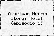 <b>American Horror Story</b>: <b>Hotel</b> (episodio 1)