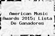 <b>American Music Awards 2015</b>: Lista De Ganadores