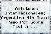 <b>Amistosos Internacionales</b>: Argentina Sin Messi Pasó Por Sobre Italia ...