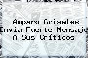 <b>Amparo Grisales</b> Envía Fuerte Mensaje A Sus Críticos