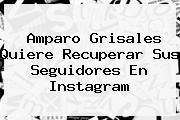 <b>Amparo Grisales</b> Quiere Recuperar Sus Seguidores En Instagram