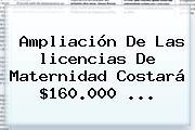 Ampliación De Las <b>licencias De Maternidad</b> Costará $160.000 ...