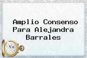 Amplio Consenso Para <b>Alejandra Barrales</b>