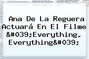 Ana De La Reguera Actuará En El Filme 'Everything, Everything'