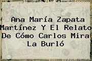 Ana María Zapata Martínez Y El Relato De Cómo <b>Carlos Mira</b> La Burló