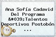 Ana <b>Sofía</b> Cadavid Del Programa 'Talentos Deportivos Postobón ...