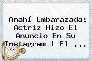 <b>Anahí</b> Embarazada: Actriz Hizo El Anuncio En Su Instagram | El ...