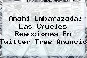 <b>Anahí</b> Embarazada: Las Crueles Reacciones En Twitter Tras Anuncio
