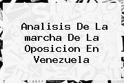Analisis De La <b>marcha</b> De La Oposicion En <b>Venezuela</b>