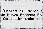 (Análisis) Emelec Y Un Nuevo Fracaso En <b>Copa Libertadores</b>