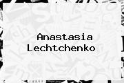 <b>Anastasia Lechtchenko</b>