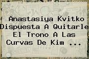 <b>Anastasiya Kvitko</b> Dispuesta A Quitarle El Trono A Las Curvas De Kim <b>...</b>