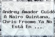 Andrey Amador Cuidó A Nairo Quintana, Chris Froome Ya No Está En <b>...</b>