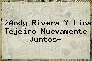 ¿Andy Rivera Y <b>Lina Tejeiro</b> Nuevamente Juntos?