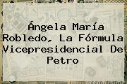 <b>Ángela María Robledo</b>, La Fórmula Vicepresidencial De Petro