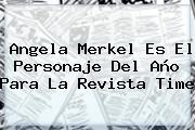 <b>Angela Merkel</b> Es El Personaje Del Año Para La Revista Time