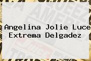 <b>Angelina Jolie</b> Luce Extrema Delgadez