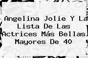 <b>Angelina Jolie</b> Y La Lista De Las Actrices Más Bellas Mayores De 40