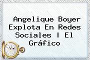 <b>Angelique Boyer</b> Explota En Redes Sociales | El Gráfico