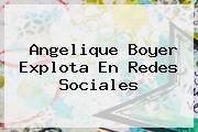 <b>Angelique Boyer</b> Explota En Redes Sociales