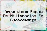 Angustioso Empate De <b>Millonarios</b> En Bucaramanga