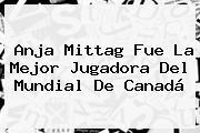 Anja Mittag Fue La Mejor Jugadora Del Mundial De Canadá