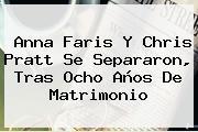 <b>Anna Faris</b> Y Chris Pratt Se Separaron, Tras Ocho Años De Matrimonio