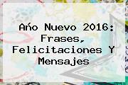 <b>Año Nuevo</b> 2016: Frases, Felicitaciones Y Mensajes