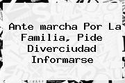 Ante <b>marcha Por La Familia</b>, Pide Diverciudad Informarse