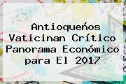 Antioqueños Vaticinan Crítico Panorama Económico <b>para El 2017</b>