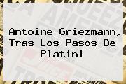 <b>Antoine Griezmann</b>, Tras Los Pasos De Platini