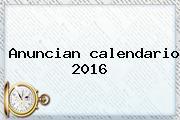 Anuncian <b>calendario 2016</b>