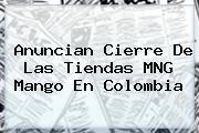 Anuncian Cierre De Las Tiendas MNG <b>Mango</b> En Colombia
