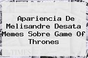 Apariencia De Melisandre Desata Memes Sobre <b>Game Of Thrones</b>