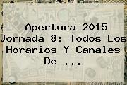 Apertura <b>2015</b> Jornada 8: Todos Los Horarios Y Canales De <b>...</b>