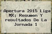 Apertura <b>2015 Liga MX</b>: Resumen Y <b>resultados</b> De La Jornada 1
