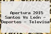 Apertura 2015 <b>Santos Vs León</b> - Deportes - Televisa