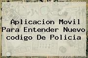 Aplicacion Movil Para Entender <b>nuevo Codigo De Policia</b>