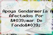 Apoya Gendarmería A Afectados Por &#039;<b>mar De Fondo</b>&#039;