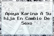 Apoya <b>Karina</b> A Su <b>hija</b> En Cambio De Sexo